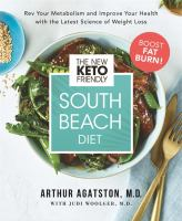 The new keto-friendly South Beach diet : rev your metabolism and improve your health with the latest science of weight loss