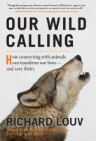Our wild calling : how connecting with animals can transform our lives--and save theirs
