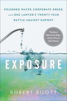 Exposure : poisoned water, corporate greed, and one lawyer's twenty-year battle against DuPont