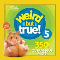Weird but true! 5 : 350 outrageous facts.