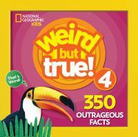 Weird but true! 4. 350 outrageous facts.