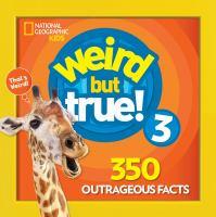 Weird but true! 3 : 350 outrageous facts.