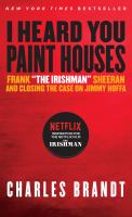 "I heard you paint houses : Frank ""the Irishman"" Sheeran and closing the case on Jimmy Hoffa"