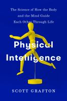 Physical intelligence : the science of how the body and the mind guide each other through life