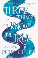 Culley, Betty Three things I know are true : a novel
