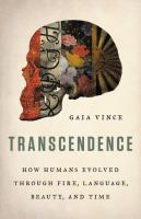 Transcendence : how humans evolved through fire, language, beauty, and time