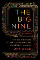 The Big Nine : how the tech titans and their thinking machines could warp humanity