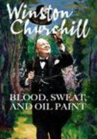 Winston Churchill : blood sweat and oil paint