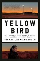 Murdoch, Sierra Crane Yellow Bird : oil, murder, and a woman's search for justice in Indian country