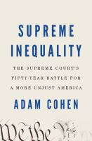 Supreme inequality : the Supreme Court's fifty-year battle for a more unjust America