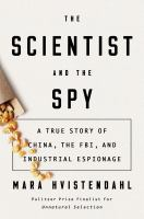 Hvistendahl, Mara The scientist and the spy : a true story of China, the FBI, and industrial espionage