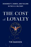 The cost of loyalty : dishonesty, hubris, and failure in the U.S. military