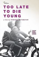 Too late to die young = Tarde para morir joven