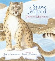 Anderson, Justin Snow leopard : ghost of the mountain