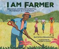 Paul, Baptiste I am farmer : growing an environmental movement in Cameroon
