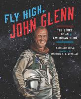 Krull, Kathleen Fly high, John Glenn : the story of an American hero