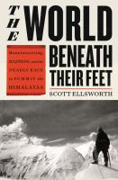The world beneath their feet : mountaineering, madness, and the deadly race to summit the Himalayas