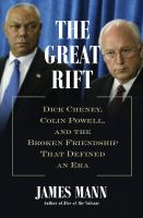 The great rift : Dick Cheney, Colin Powell, and the broken friendship that defined an era