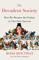 The decadent society : how we became the victims of our own success
