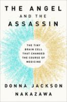 The angel and the assassin : the tiny brain cell that changed the course of medicine