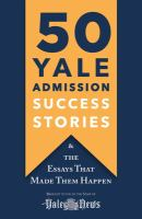 50 Yale admission success stories : and the essays that made them happen