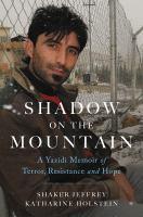 Shadow on the mountain : a Yazidi memoir of terror, resistance, and hope