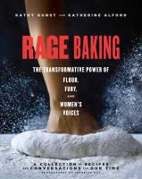 Rage baking : the transformative power of flour, fury, and women's voices (a cookbook with more than 50 recipes)
