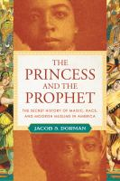 The princess and the prophet : the secret history of magic, race, and Moorish Muslims in America