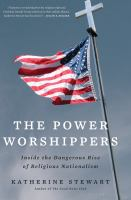 The power worshippers : inside the dangerous rise of religious nationalism