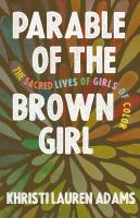 Parable of the brown girl : the sacred lives of girls of color