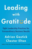 Leading with gratitude : eight leadership practices for extraordinary business results