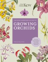 The Kew gardener's guide to growing orchids : the art and science to grow your own orchids