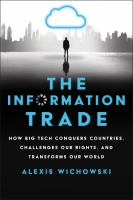The information trade : how big tech conquers countries, challenges our rights, and transforms our world