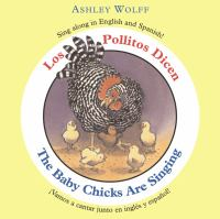The baby chicks are singing = Los pollitos dicen / Ashley Wolff