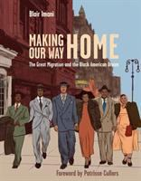 Imani, Blair Making our way home : the Great Migration and the Black American dream