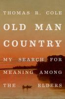 Old man country : my search for meaning among the elders