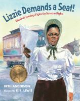 Lizzie demands a seat : Elizabeth Jennings fights for streetcar rights