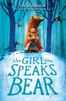 Anderson, Sophie The girl who speaks bear