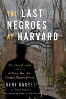 The last negroes at Harvard : the class of 1963 and the 18 young men who changed Harvard forever (AUDIOBOOK)