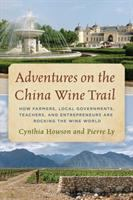 Adventures on the China wine trail : how farmers, local governments, teachers, and entrepreneurs are rocking the wine world