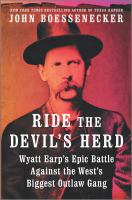 Ride the devil's herd : Wyatt Earp's epic battle against the West's biggest outlaw gang