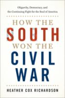 How the South won the Civil War : oligarchy, democracy, and the continuing fight for the soul of America
