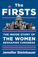 The firsts : the inside story of the women reshaping Congress