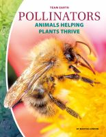 Pollinators : animals helping plants thrive