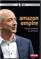 Amazon empire : the rise and reign of Jeff Bezos