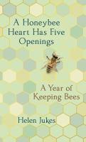 A honeybee heart has five openings : a year of keeping bees