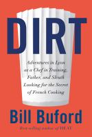 Dirt : adventures in Lyon, as a chef in training, father, and sleuth looking for the secret of French cooking