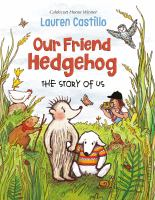 Castillo, Lauren Our friend hedgehog : the story of us