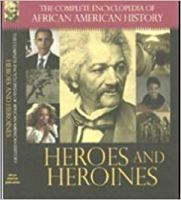 The complete encyclopedia of African American history. Heroes and heroines. [volume 3]