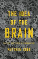 The idea of the brain : the past and future of neuroscience